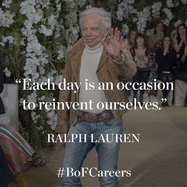 Today s #MondayMotivation comes from Ralph Lauren, who celebrated his 79th birthday over the weekend. Did you know? The fashion mogul forayed into design in 1967 after convincing the president of tie manufacturer Beau Brummell to let him launch his own line of men s ties. He went on create a global multibillion-dollar enterprise, expanding his empire across home, accessories and fragrances.  Feeling inspired by this story? Find your dream job in fashion too and discover the latest job opportunities at the world's leading brands on businessoffashion.com/careers #ralphlauren #quoteoftheday #qotd